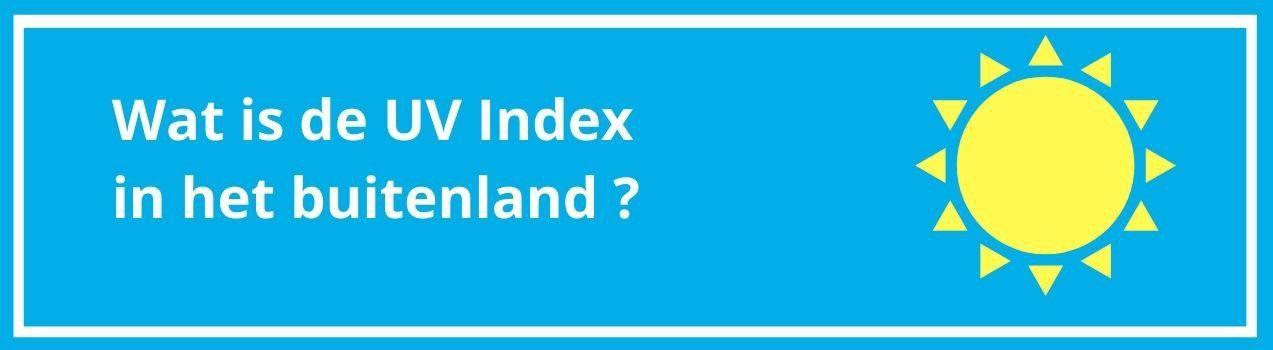 Wat is de UV-index in het buitenland? Hoe sterk is de zon in het buitenland?